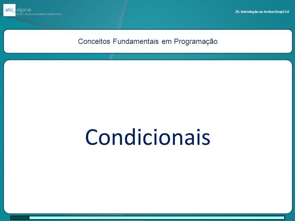 Conceitos Fundamentais em Programação Condicionais 25. Introdução ao ActionScript 3.0