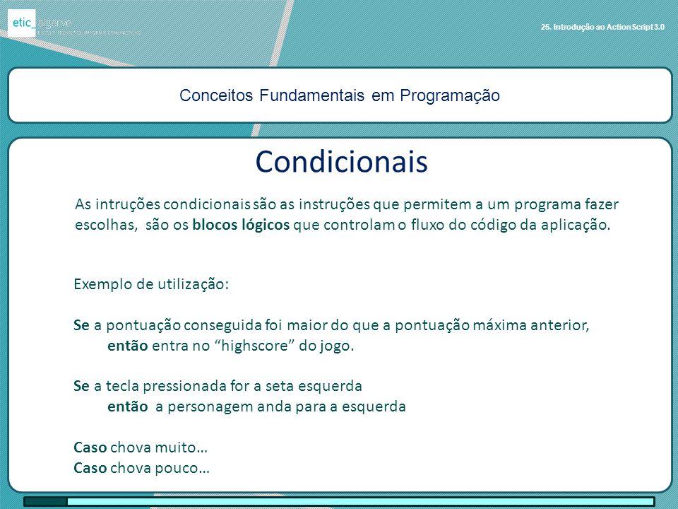 Conceitos Fundamentais em Programação 25. Introdução ao ActionScript 3.0 Condicionais As intruções condicionais são as instruções que permitem a um pr