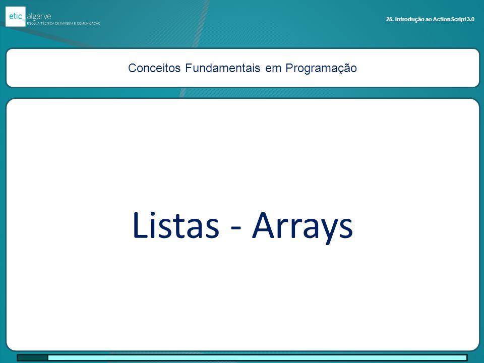 Conceitos Fundamentais em Programação Listas - Arrays 25. Introdução ao ActionScript 3.0