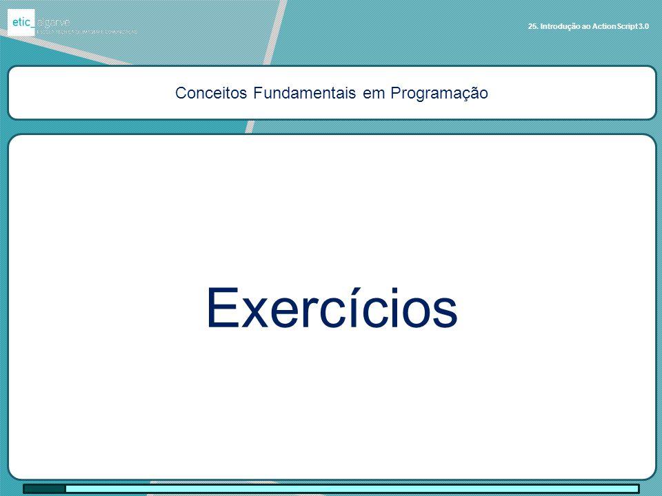 Conceitos Fundamentais em Programação Exercícios 25. Introdução ao ActionScript 3.0