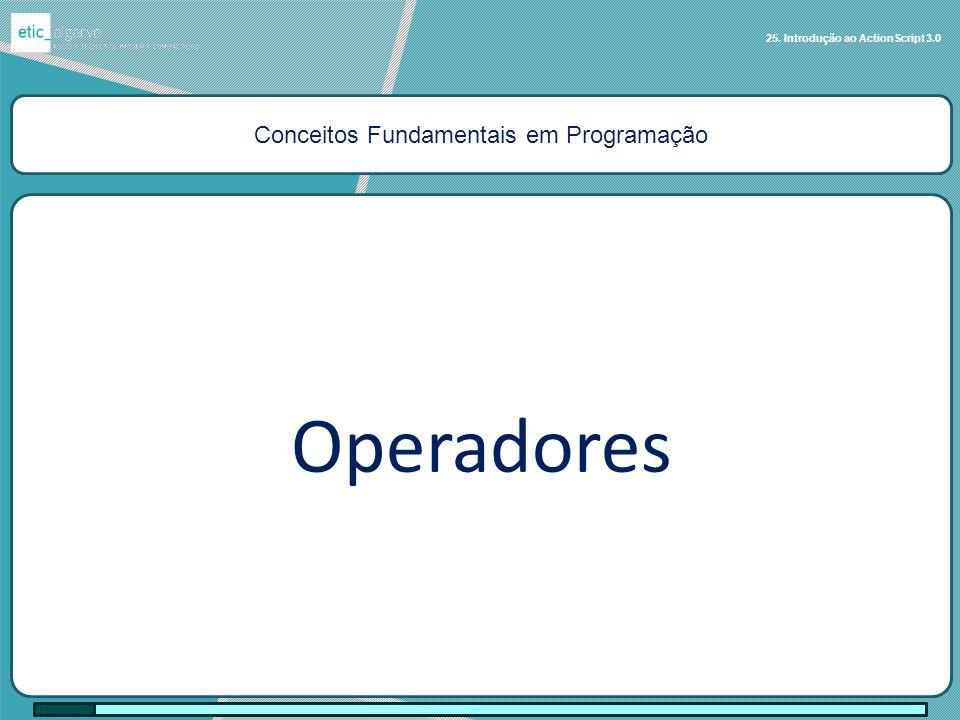 Conceitos Fundamentais em Programação Operadores 25. Introdução ao ActionScript 3.0