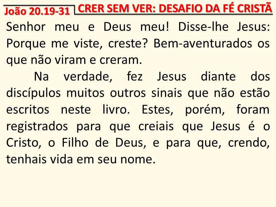 CRER SEM VER: DESAFIO DA FÉ CRISTÃ Senhor meu e Deus meu.