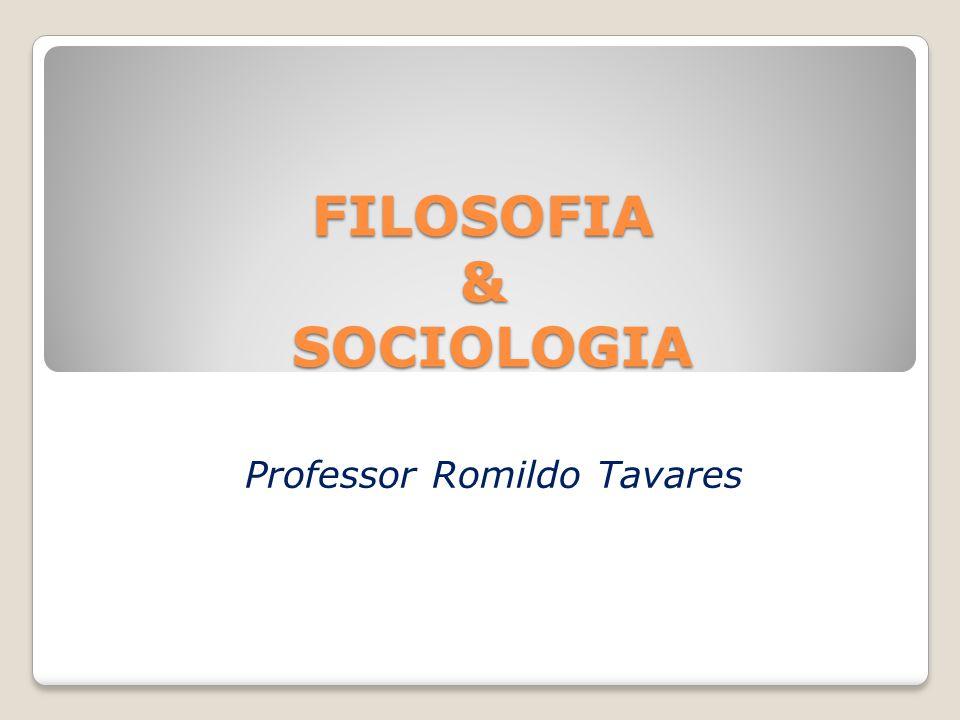 FILOSOFIA & SOCIOLOGIA Professor Romildo Tavares