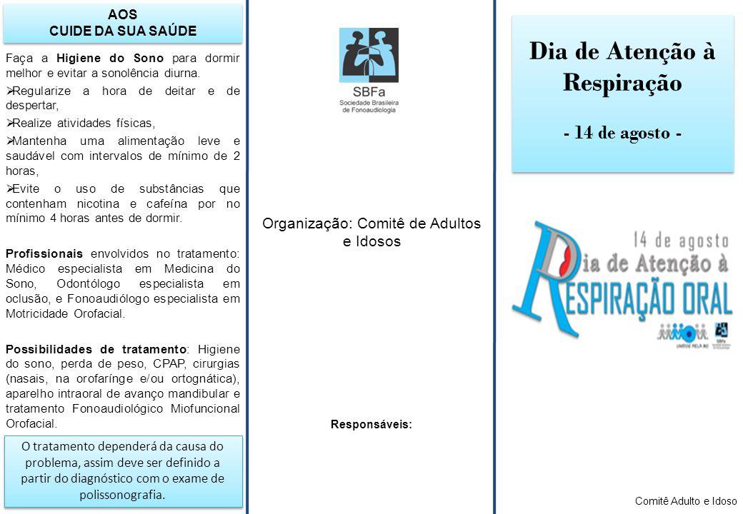 Dia de Atenção à Respiração - 14 de agosto - Dia de Atenção à Respiração - 14 de agosto - Responsáveis: Organização: Comitê de Adultos e Idosos Comitê Adulto e Idoso Faça a Higiene do Sono para dormir melhor e evitar a sonolência diurna.