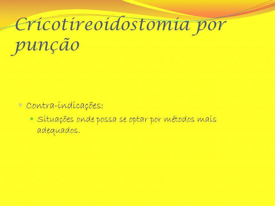 Cricotireoidostomia por punção Contra-indicações: Situações onde possa se optar por métodos mais adequados.