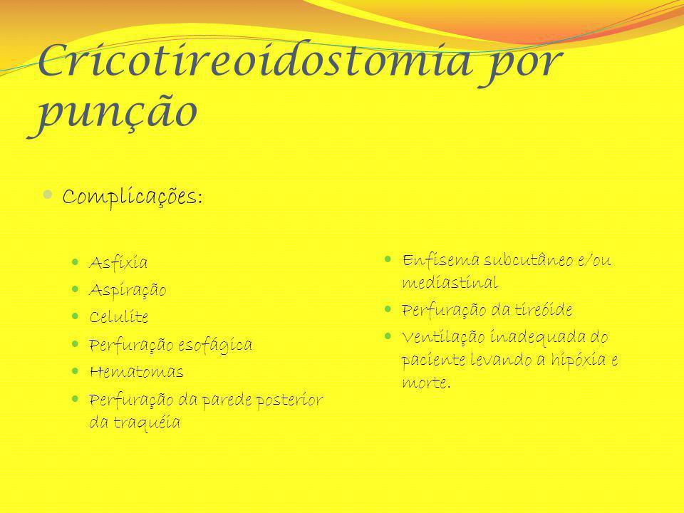 Cricotireoidostomia por punção Complicações: Asfixia Aspiração Celulite Perfuração esofágica Hematomas Perfuração da parede posterior da traquéia Enfi