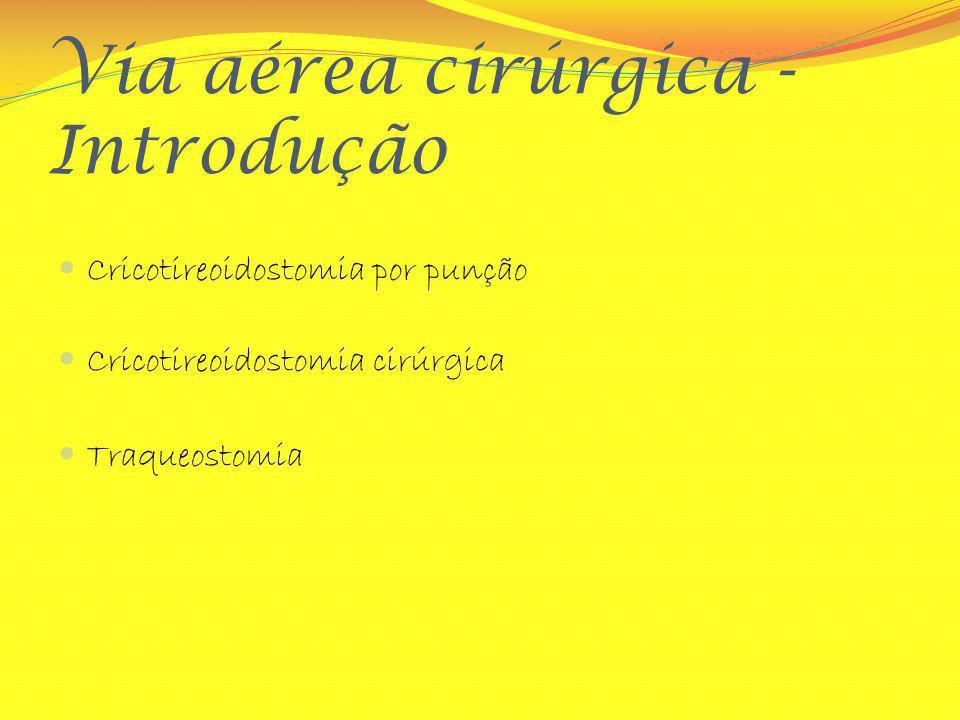 Via aérea cirúrgica - Introdução Cricotireoidostomia por punção Cricotireoidostomia cirúrgica Traqueostomia