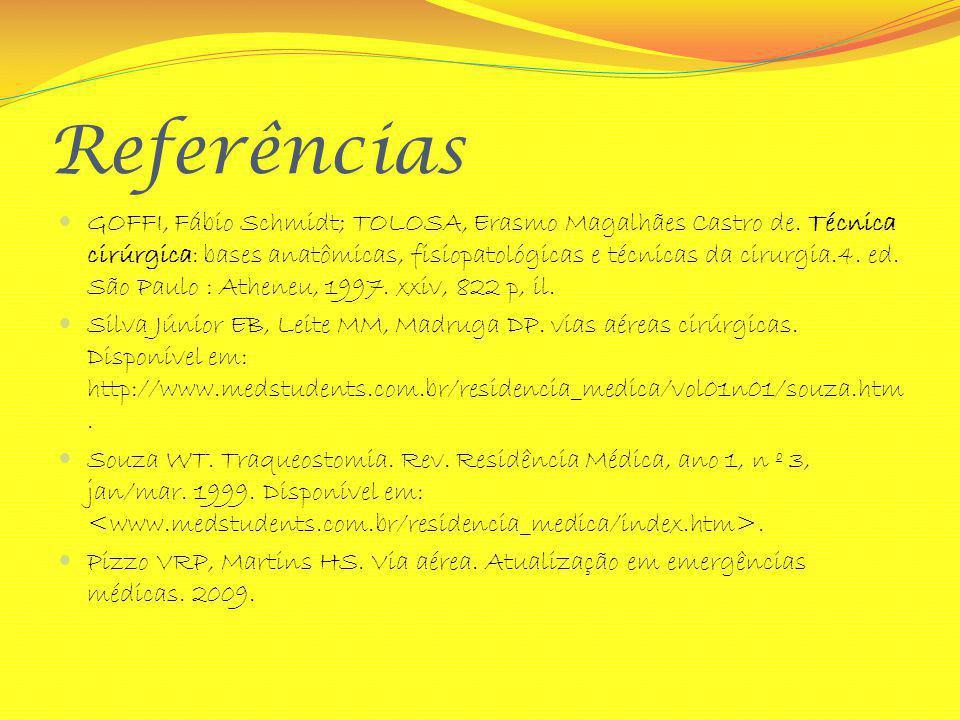 Referências GOFFI, Fábio Schmidt; TOLOSA, Erasmo Magalhães Castro de. Técnica cirúrgica: bases anatômicas, fisiopatológicas e técnicas da cirurgia.4.