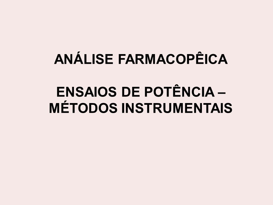 ANÁLISE FARMACOPÊICA ENSAIOS DE POTÊNCIA – MÉTODOS INSTRUMENTAIS