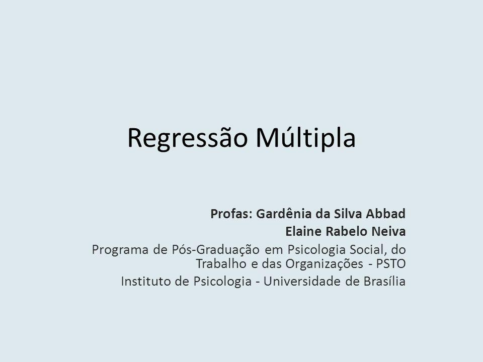 Regressão Múltipla Profas: Gardênia da Silva Abbad Elaine Rabelo Neiva Programa de Pós-Graduação em Psicologia Social, do Trabalho e das Organizações