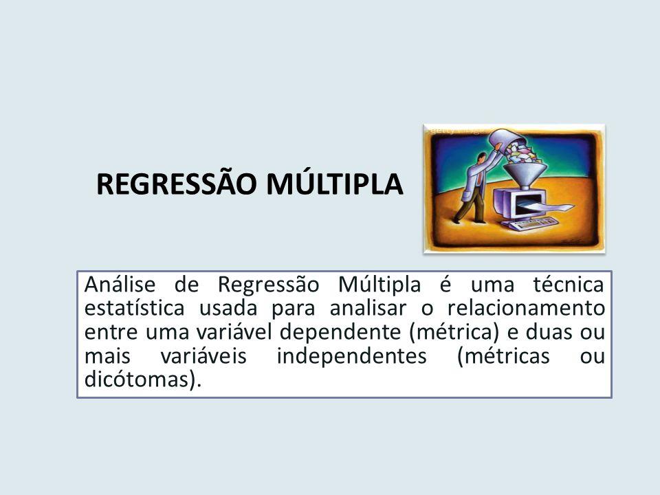 REGRESSÃO MÚLTIPLA Análise de Regressão Múltipla é uma técnica estatística usada para analisar o relacionamento entre uma variável dependente (métrica