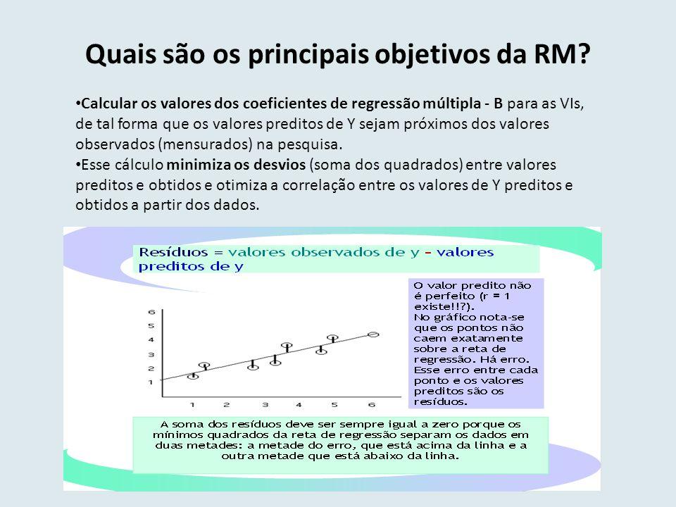 Quais são os principais objetivos da RM? Calcular os valores dos coeficientes de regressão múltipla - B para as VIs, de tal forma que os valores predi