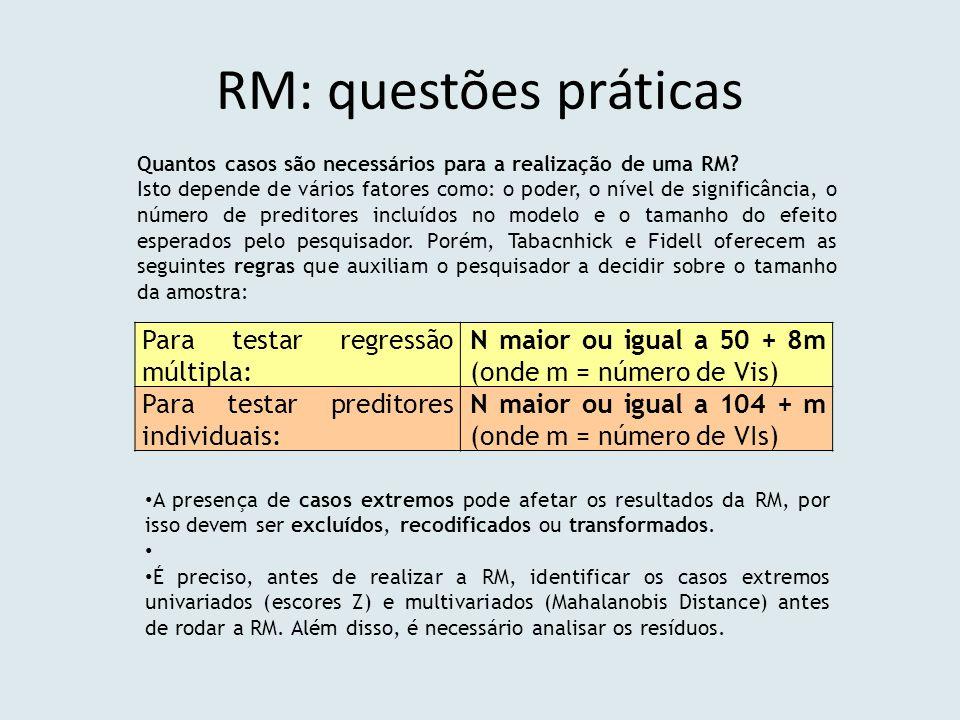 RM: questões práticas Para testar regressão múltipla: N maior ou igual a 50 + 8m (onde m = número de Vis) Para testar preditores individuais: N maior