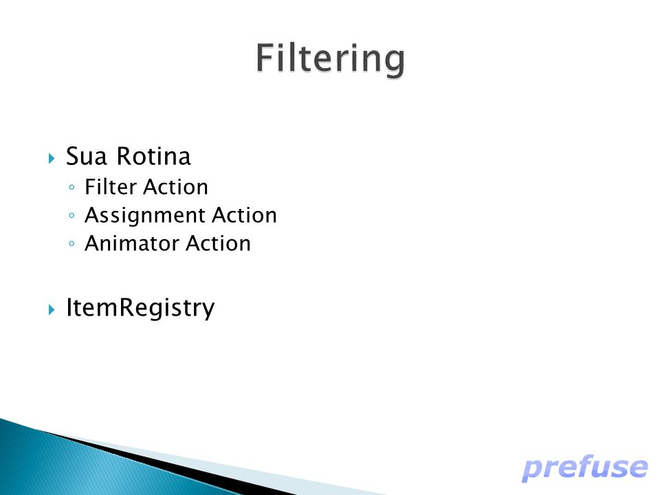  Sua Rotina ◦ Filter Action ◦ Assignment Action ◦ Animator Action  ItemRegistry
