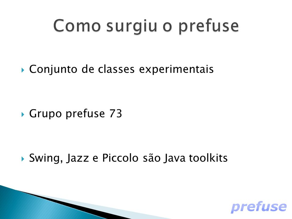  Conjunto de classes experimentais  Grupo prefuse 73  Swing, Jazz e Piccolo são Java toolkits