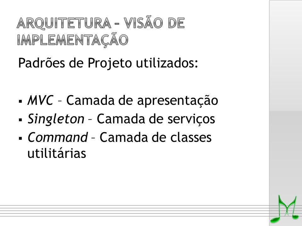 Padrões de Projeto utilizados:  MVC – Camada de apresentação  Singleton – Camada de serviços  Command – Camada de classes utilitárias