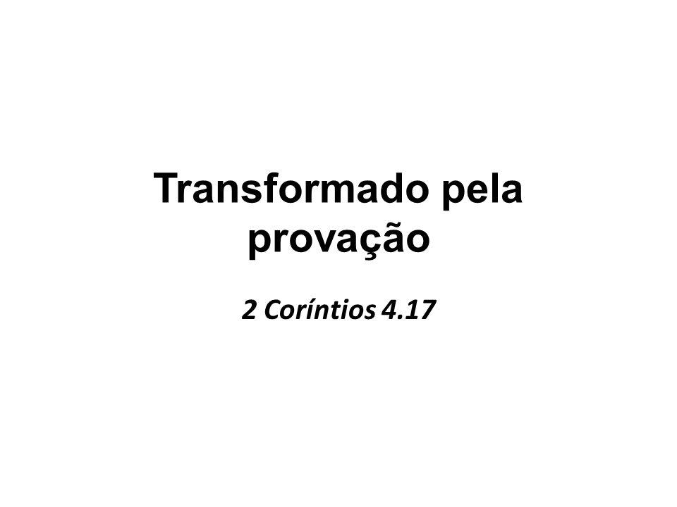 Transformado pela provação 2 Coríntios 4.17