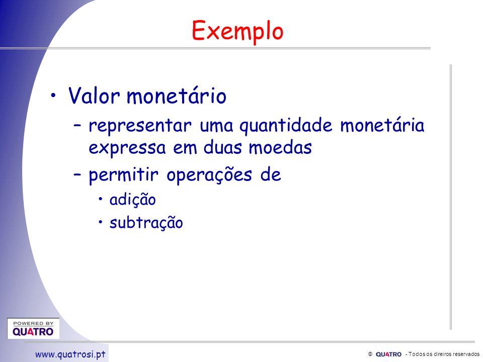 © - Todos os direiros reservados www.quatrosi.pt Exemplo Valor monetário –representar uma quantidade monetária expressa em duas moedas –permitir operações de adição subtração