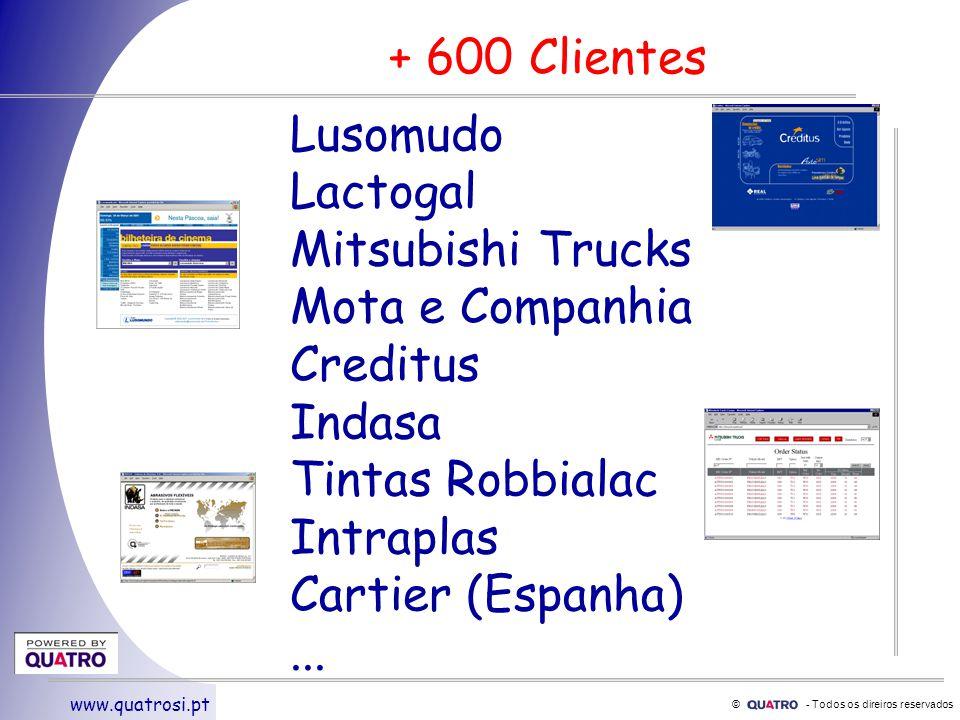 © - Todos os direiros reservados www.quatrosi.pt + 600 Clientes Lusomudo Lactogal Mitsubishi Trucks Mota e Companhia Creditus Indasa Tintas Robbialac Intraplas Cartier (Espanha)...