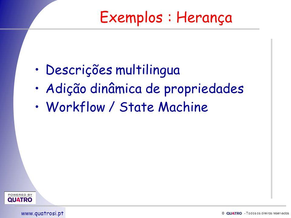 © - Todos os direiros reservados www.quatrosi.pt Exemplos : Herança Descrições multilingua Adição dinâmica de propriedades Workflow / State Machine