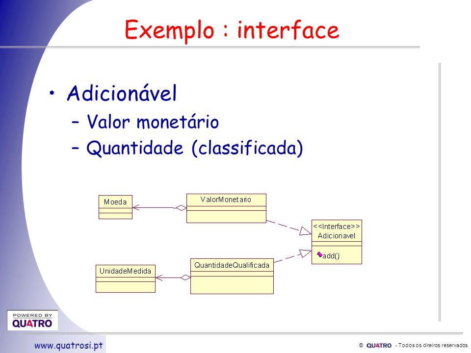 © - Todos os direiros reservados www.quatrosi.pt Exemplo : interface Adicionável –Valor monetário –Quantidade (classificada)