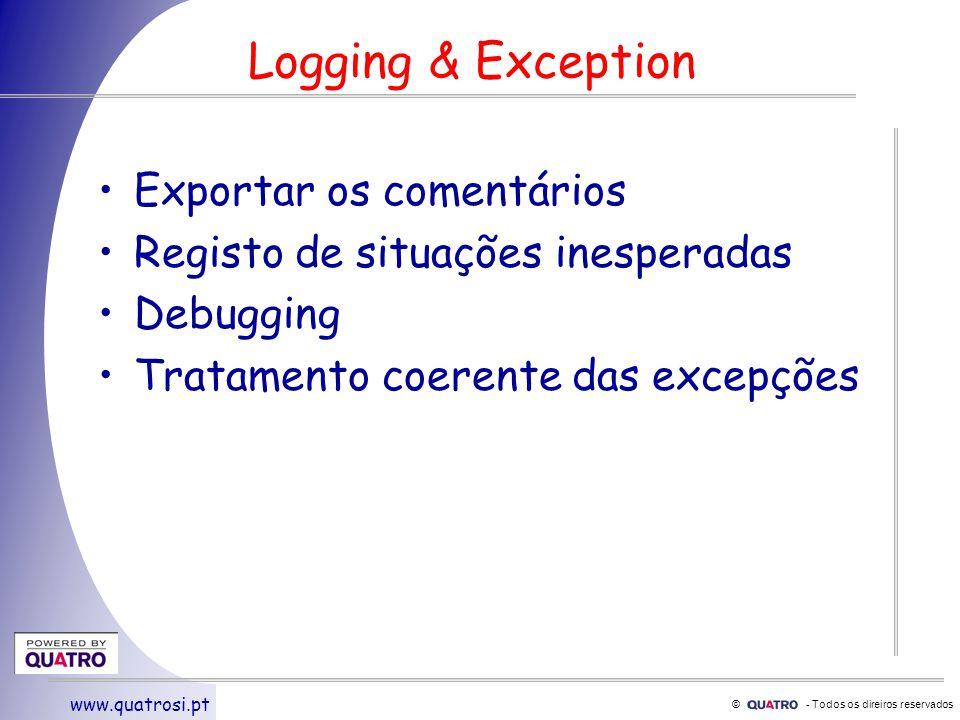 © - Todos os direiros reservados www.quatrosi.pt Logging & Exception Exportar os comentários Registo de situações inesperadas Debugging Tratamento coerente das excepções