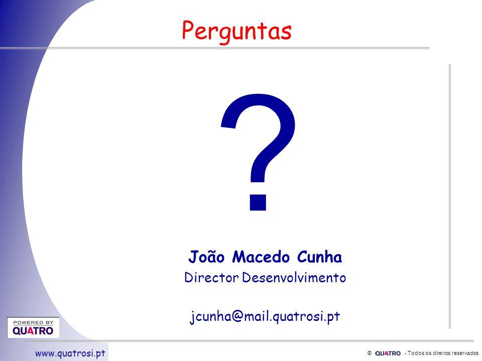 © - Todos os direiros reservados www.quatrosi.pt Perguntas João Macedo Cunha Director Desenvolvimento jcunha@mail.quatrosi.pt