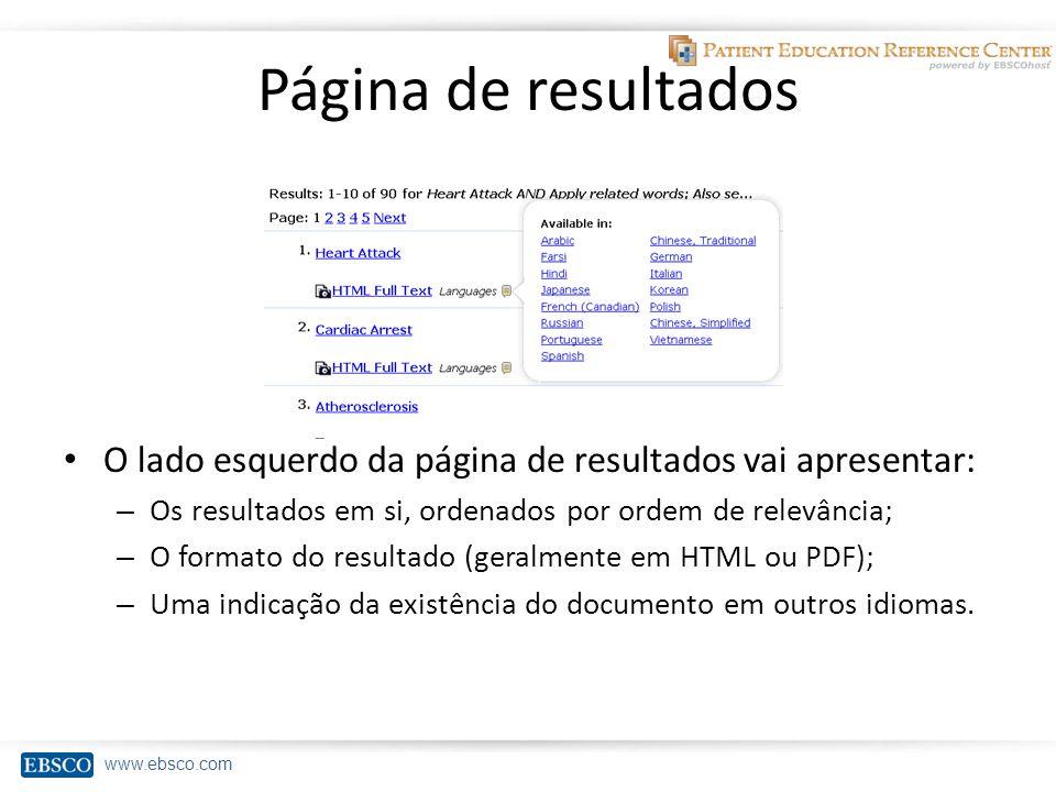 www.ebsco.com Página de resultados O lado esquerdo da página de resultados vai apresentar: – Os resultados em si, ordenados por ordem de relevância; – O formato do resultado (geralmente em HTML ou PDF); – Uma indicação da existência do documento em outros idiomas.