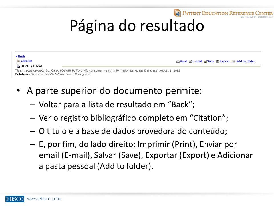 www.ebsco.com Página do resultado A parte superior do documento permite: – Voltar para a lista de resultado em Back ; – Ver o registro bibliográfico completo em Citation ; – O título e a base de dados provedora do conteúdo; – E, por fim, do lado direito: Imprimir (Print), Enviar por email (E-mail), Salvar (Save), Exportar (Export) e Adicionar a pasta pessoal (Add to folder).