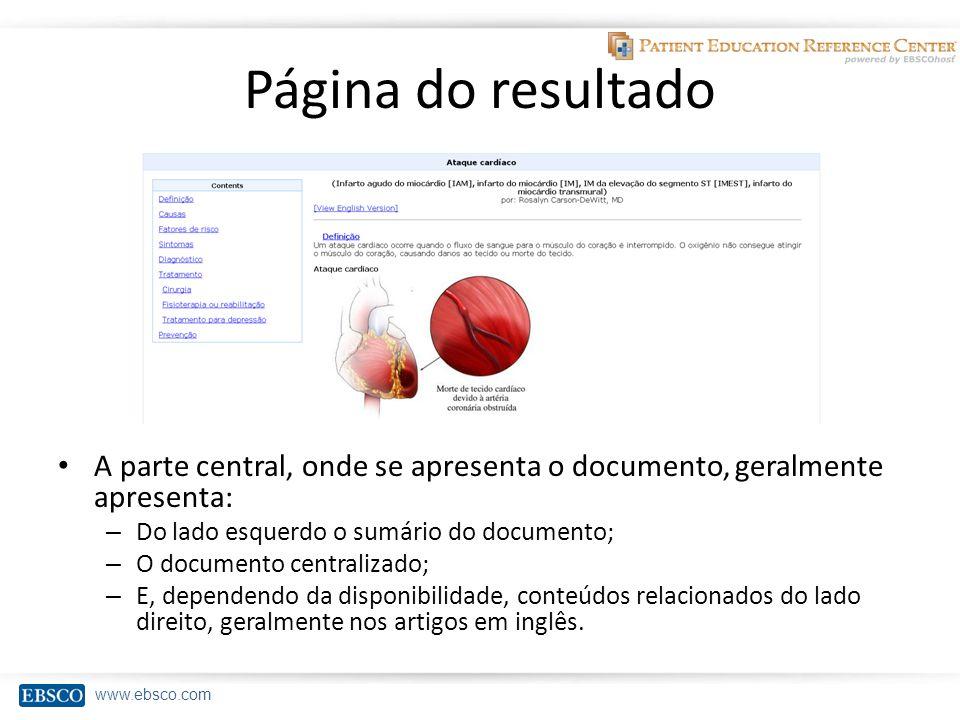 www.ebsco.com Página do resultado A parte central, onde se apresenta o documento, geralmente apresenta: – Do lado esquerdo o sumário do documento; – O documento centralizado; – E, dependendo da disponibilidade, conteúdos relacionados do lado direito, geralmente nos artigos em inglês.
