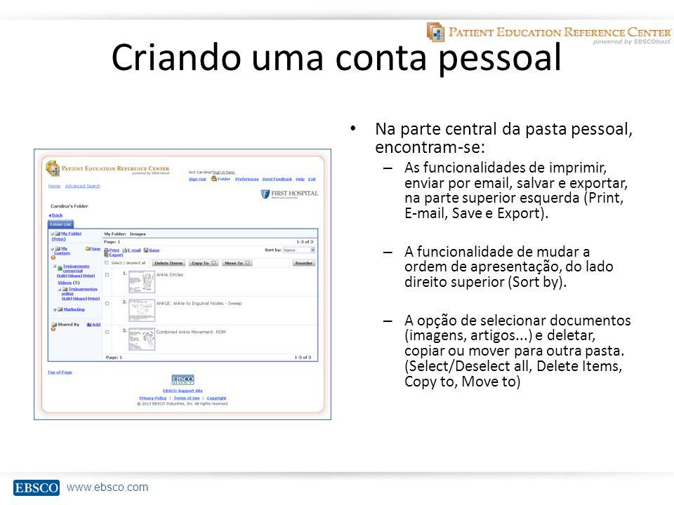 www.ebsco.com Criando uma conta pessoal Na parte central da pasta pessoal, encontram-se: – As funcionalidades de imprimir, enviar por email, salvar e exportar, na parte superior esquerda (Print, E-mail, Save e Export).