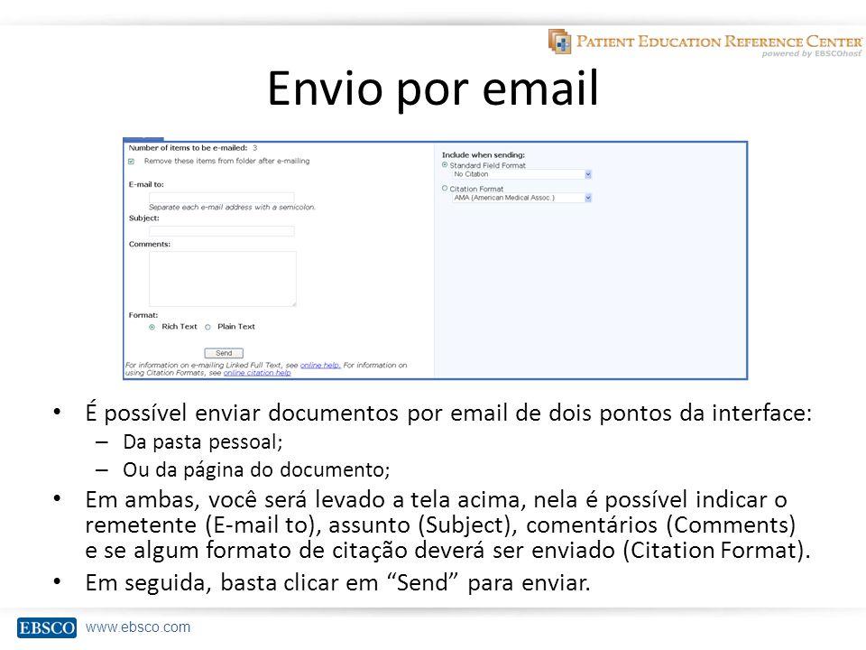 www.ebsco.com Envio por email É possível enviar documentos por email de dois pontos da interface: – Da pasta pessoal; – Ou da página do documento; Em ambas, você será levado a tela acima, nela é possível indicar o remetente (E-mail to), assunto (Subject), comentários (Comments) e se algum formato de citação deverá ser enviado (Citation Format).