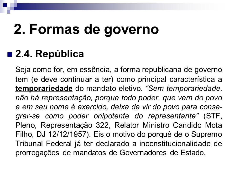 2. Formas de governo 2.4. República Seja como for, em essência, a forma republicana de governo tem (e deve continuar a ter) como principal característ