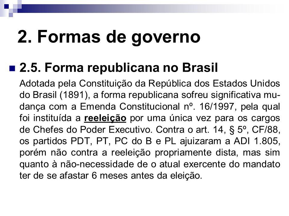 2. Formas de governo 2.5. Forma republicana no Brasil Adotada pela Constituição da República dos Estados Unidos do Brasil (1891), a forma republicana