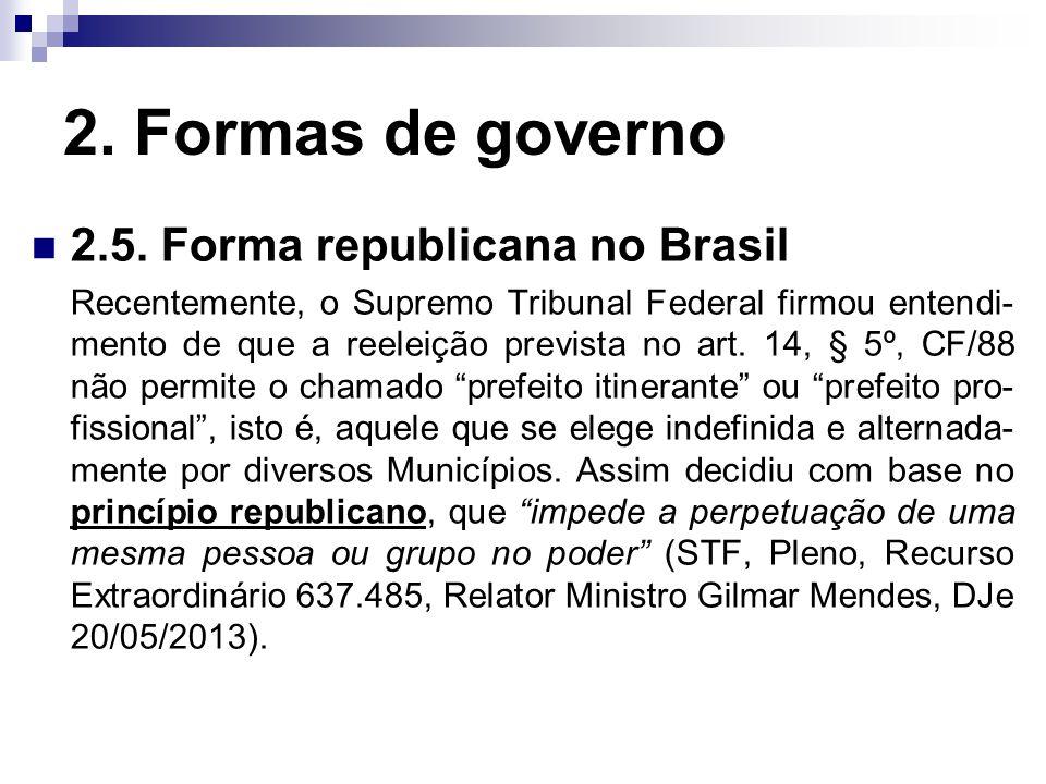 2. Formas de governo 2.5. Forma republicana no Brasil Recentemente, o Supremo Tribunal Federal firmou entendi- mento de que a reeleição prevista no ar