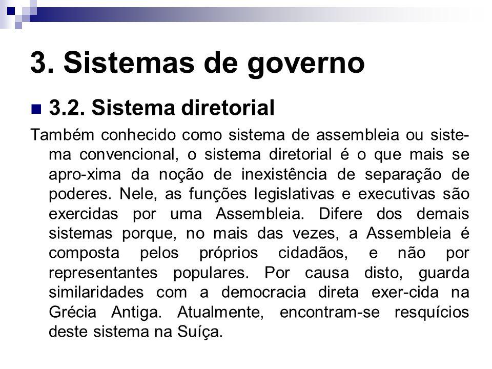 3. Sistemas de governo 3.2. Sistema diretorial Também conhecido como sistema de assembleia ou siste- ma convencional, o sistema diretorial é o que mai