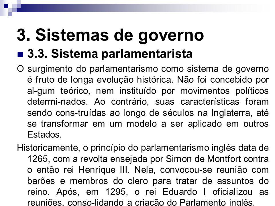 3. Sistemas de governo 3.3. Sistema parlamentarista O surgimento do parlamentarismo como sistema de governo é fruto de longa evolução histórica. Não f
