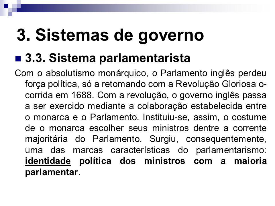 3. Sistemas de governo 3.3. Sistema parlamentarista Com o absolutismo monárquico, o Parlamento inglês perdeu força política, só a retomando com a Revo