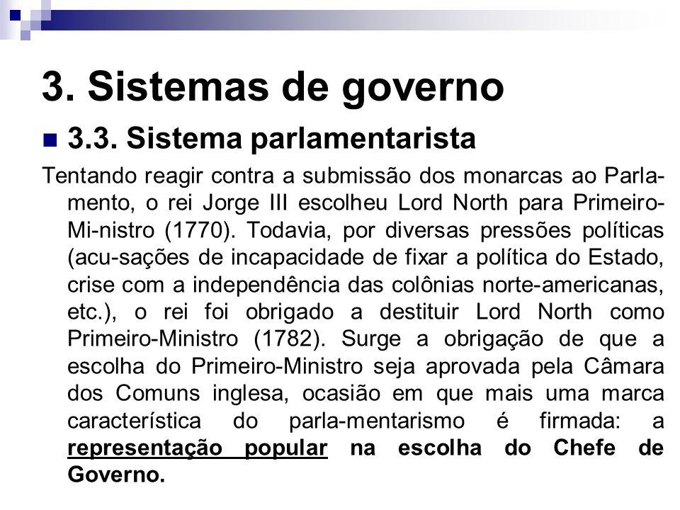 3. Sistemas de governo 3.3. Sistema parlamentarista Tentando reagir contra a submissão dos monarcas ao Parla- mento, o rei Jorge III escolheu Lord Nor
