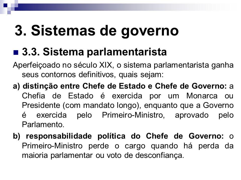3. Sistemas de governo 3.3. Sistema parlamentarista Aperfeiçoado no século XIX, o sistema parlamentarista ganha seus contornos definitivos, quais seja