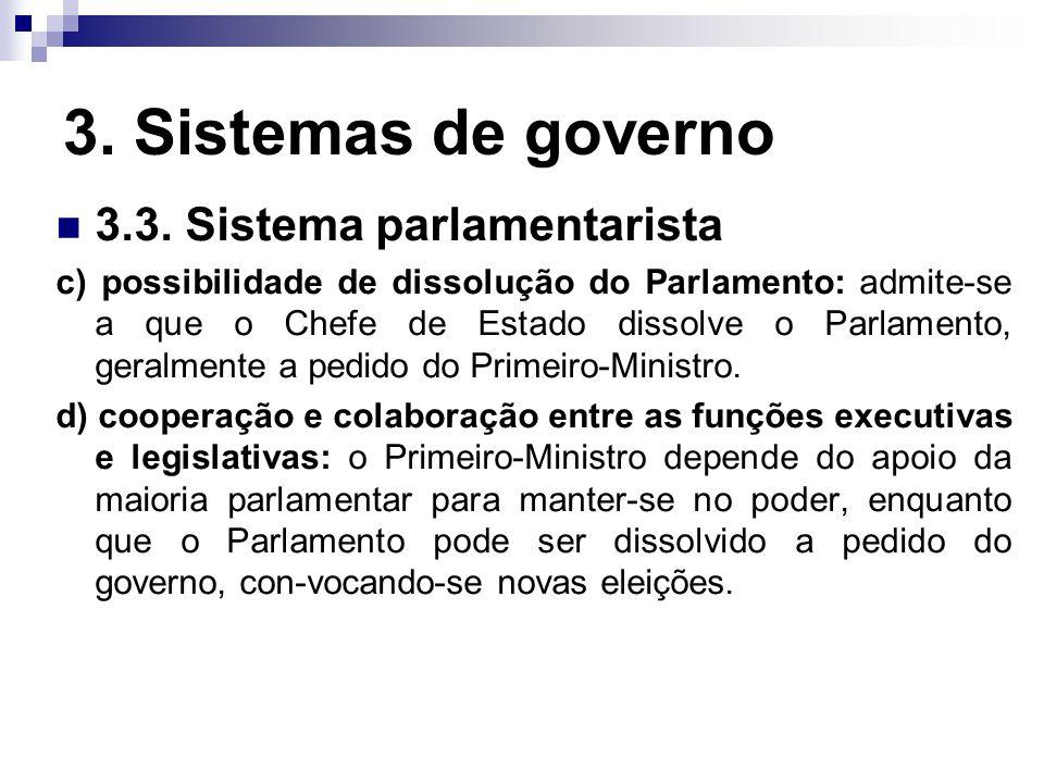 3. Sistemas de governo 3.3. Sistema parlamentarista c) possibilidade de dissolução do Parlamento: admite-se a que o Chefe de Estado dissolve o Parlame
