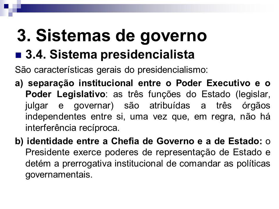 3. Sistemas de governo 3.4. Sistema presidencialista São características gerais do presidencialismo: a) separação institucional entre o Poder Executiv