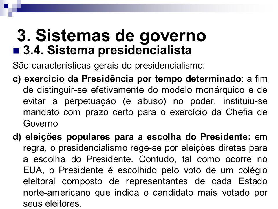 3. Sistemas de governo 3.4. Sistema presidencialista São características gerais do presidencialismo: c) exercício da Presidência por tempo determinado