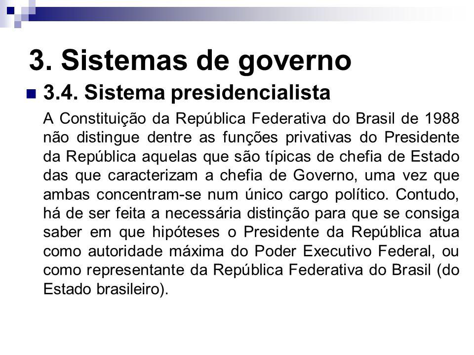 3. Sistemas de governo 3.4. Sistema presidencialista A Constituição da República Federativa do Brasil de 1988 não distingue dentre as funções privativ