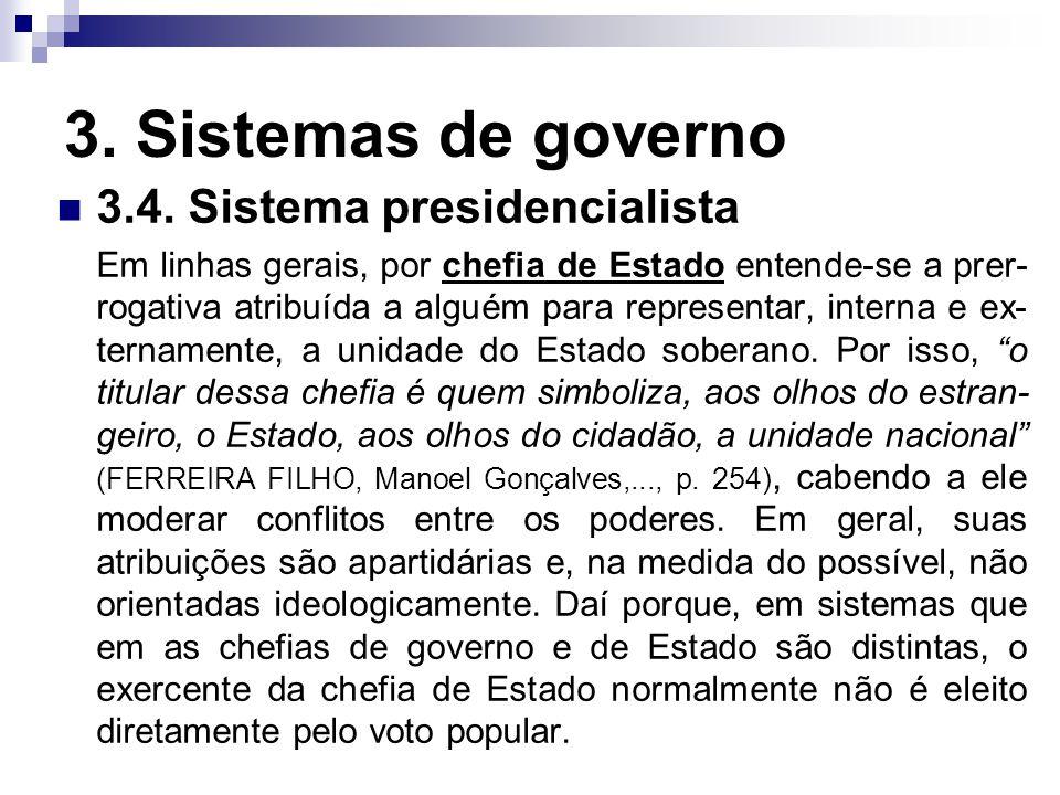 3. Sistemas de governo 3.4. Sistema presidencialista Em linhas gerais, por chefia de Estado entende-se a prer- rogativa atribuída a alguém para repres