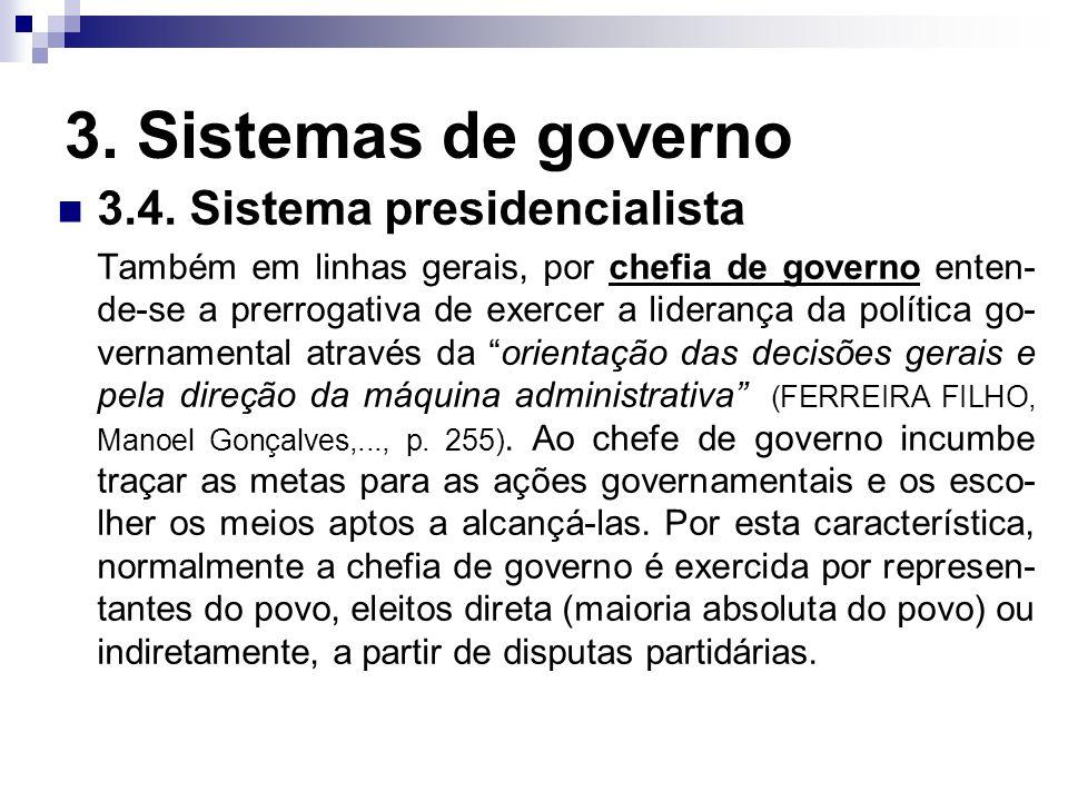 3. Sistemas de governo 3.4. Sistema presidencialista Também em linhas gerais, por chefia de governo enten- de-se a prerrogativa de exercer a liderança