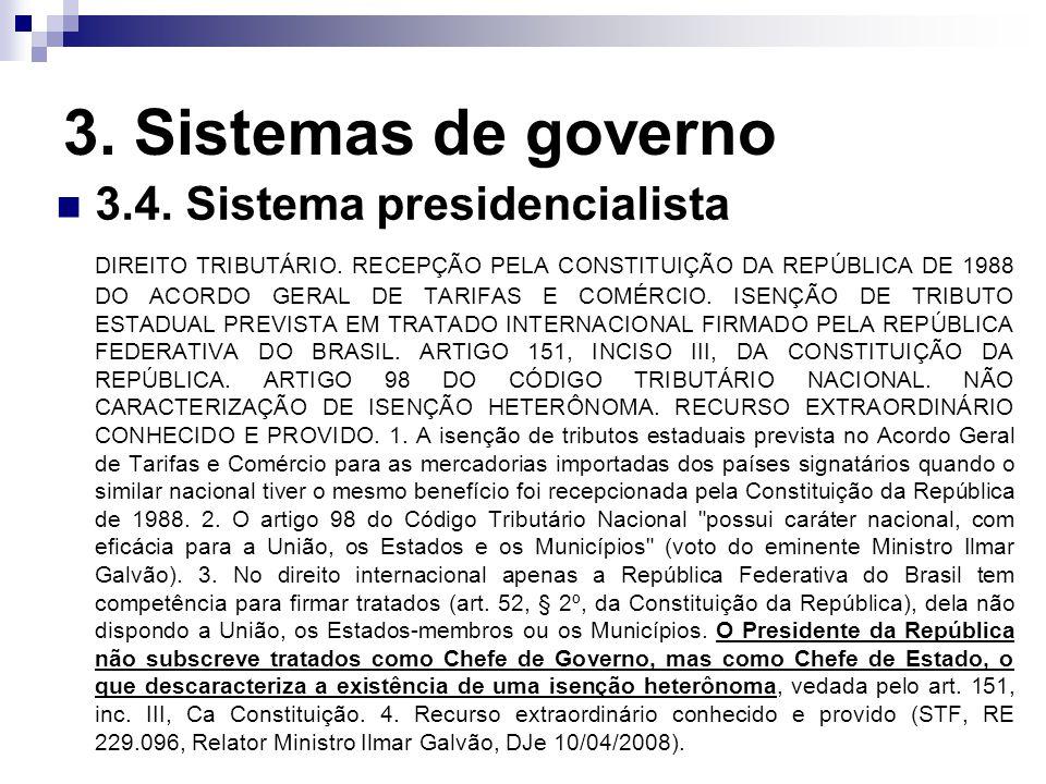 3. Sistemas de governo 3.4. Sistema presidencialista DIREITO TRIBUTÁRIO. RECEPÇÃO PELA CONSTITUIÇÃO DA REPÚBLICA DE 1988 DO ACORDO GERAL DE TARIFAS E