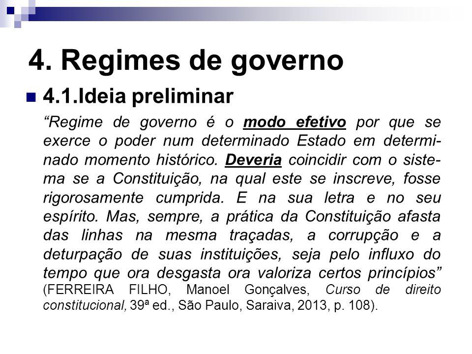 """4. Regimes de governo 4.1.Ideia preliminar """"Regime de governo é o modo efetivo por que se exerce o poder num determinado Estado em determi- nado momen"""