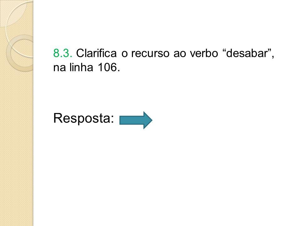 8.3. Clarifica o recurso ao verbo desabar , na linha 106. Resposta: