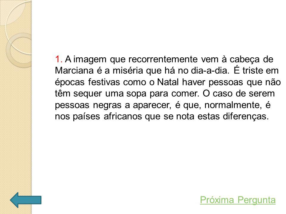 1.A imagem que recorrentemente vem à cabeça de Marciana é a miséria que há no dia-a-dia.